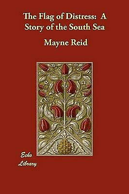 The Flag of Distress: A Story of the South Sea by Mayne Reid (English) Paperback