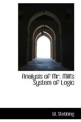 Analysis of Mr. Mill's System of Logic by W. Stebbing (English) Paperback Book F