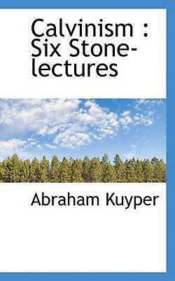 Calvinism: Six Stone-Lectures by Abraham Jr. Kuyper (English) Paperback Book