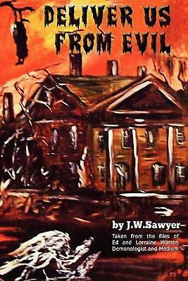 Deliver Us from Evil: True Cases of Haunted Houses and Demonic Attacks by J.F. S