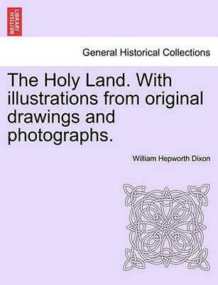 The Holy Land. with Illustrations from Original Drawings and Photographs. Vol. I