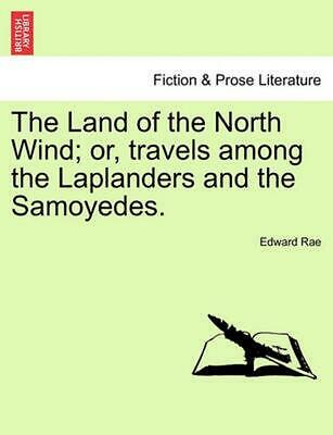 Land of the North Wind; Or, Travels Among the Laplanders and the Samoyedes. by E