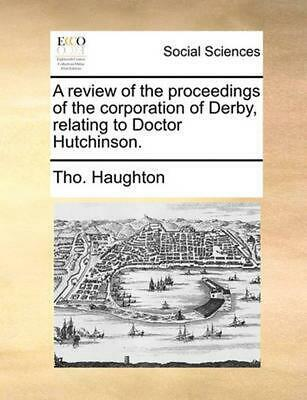 A Review of the Proceedings of the Corporation of Derby, Relating to Doctor Hutc