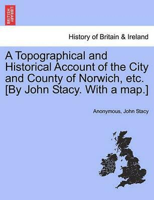A Topographical and Historical Account of the City and County of Norwich, Etc. [