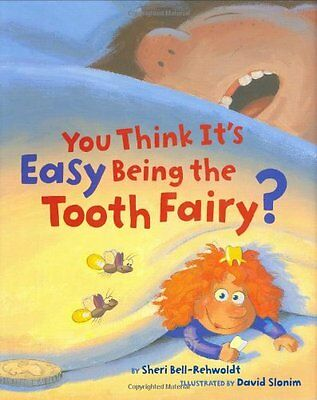 You Think It's Easy Being the Tooth Fairy - Hardcover NEW Bell-Rehwoldt,  2007-1