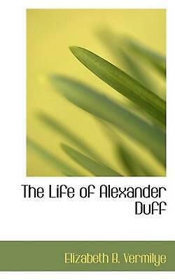 NEW The Life of Alexander Duff by Elizabeth B. Vermilye Paperback Book (English)