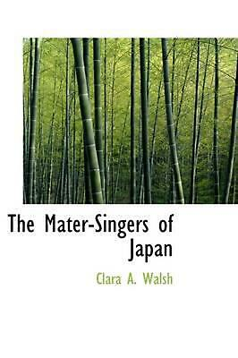 NEW The Mater-Singers of Japan by Clara A. Walsh Paperback Book (English) Free S