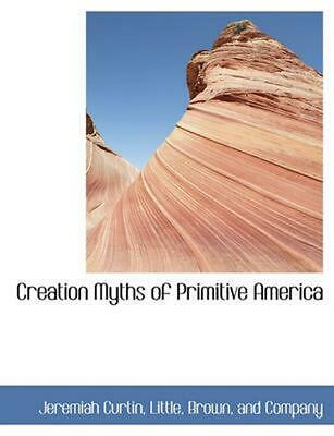 Creation Myths of Primitive America by Jeremiah Curtin Paperback Book (English)