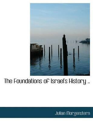 NEW The Foundations of Israel's History .. by Julian Morgenstern Paperback Book