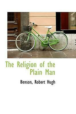 The Religion of the Plain Man by Benson Robert Hugh (English) Paperback Book Fre
