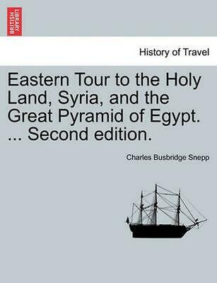 Eastern Tour to the Holy Land, Syria, and the Great Pyramid of Egypt. ... Second