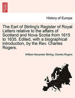 The Earl of Stirling's Register of Royal Letters Relative to the Affairs of Scot
