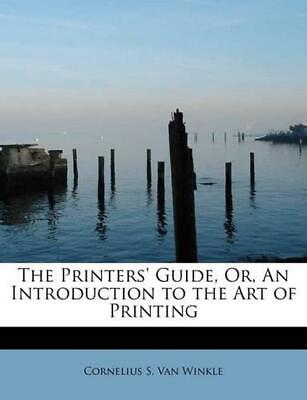 The Printers' Guide, Or, An Introduction to the Art of Printing by Cornelius S.