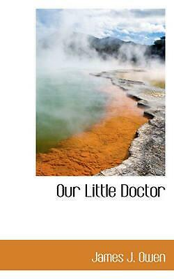Our Little Doctor by James J. Owen (English) Paperback Book Free Shipping!