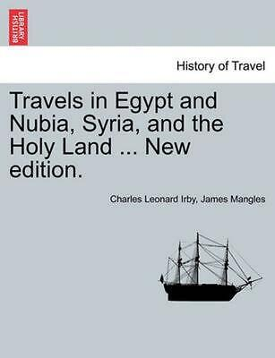 Travels in Egypt and Nubia, Syria, and the Holy Land ... New Edition. by Charles