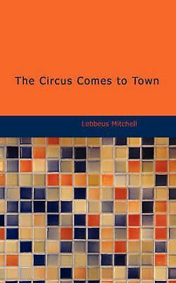 NEW The Circus Comes to Town by Lebbeus Mitchell Paperback Book (English) Free S