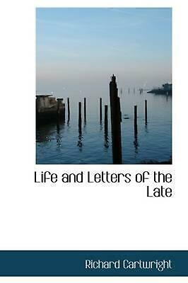 NEW Life and Letters of the Late by Richard Cartwright Paperback Book (English)