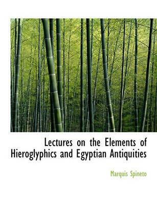 Lectures on the Elements of Hieroglyphics and Egyptian Antiquities by Marquis Sp