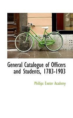 General Catalogue of Officers and Students, 1783-1903 by Phillips Exeter Academy
