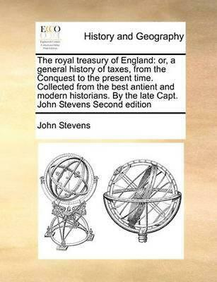Royal Treasury of England: Or, a General History of Taxes, from the Conquest to