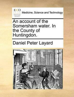 An Account of the Somersham Water. in the County of Huntingdon. by Daniel Peter