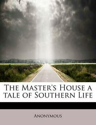 The Master's House a Tale of Southern Life by Anonymous (English) Paperback Book