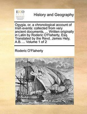 Ogygia, Or, a Chronological Account of Irish Events: Collected from Very Ancient