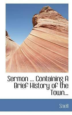 NEW Sermon ... Containing A Brief History of the Town... by Snell Paperback Book