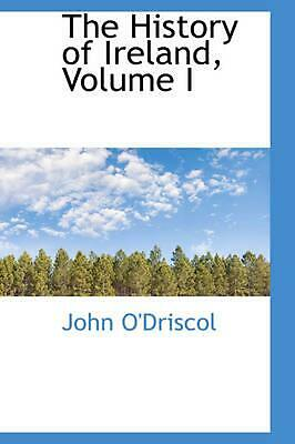 NEW The History of Ireland, Volume I by John O'Driscol Paperback Book (English)