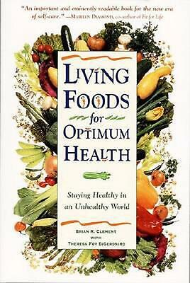 Living Foods for Optimum Health: Staying Healthy in an Unhealthy World by Brian