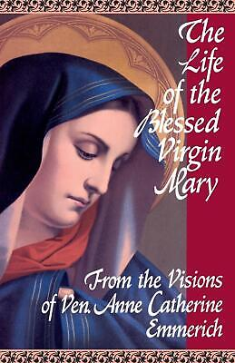 The Life of the Blessed Virgin Mary by Anne Catherine Emmerich (English) Paperba