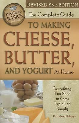 The Complete Guide to Making Cheese, Butter, and Yogurt at Home: Everything You