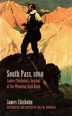 South Pass, 1868: James Chisholm's Journal of the Wyoming Gold Rush by James Chi