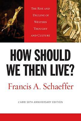 How Should We Then Live?: The Rise and Decline of Western Thought and Culture by