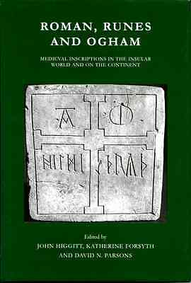 Roman, Runes and Ogham: Medieval Inscriptions in the Insular World and on the...
