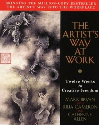 The Artist's Way at Work: Twelve Weeks to Creative Free by Bryan Mark 033037320X