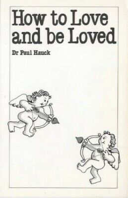 How to Love and Be Loved (Overcoming common probl... by Hauck, Dr Paul Paperback