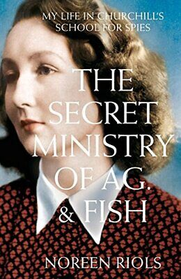 The Secret Ministry of Ag. & Fish: My Life in Churchill's Sc... by Riols, Noreen