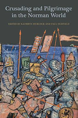 Crusading and Pilgrimage in the Norman World by Kathryn Hurlock (English) Free S