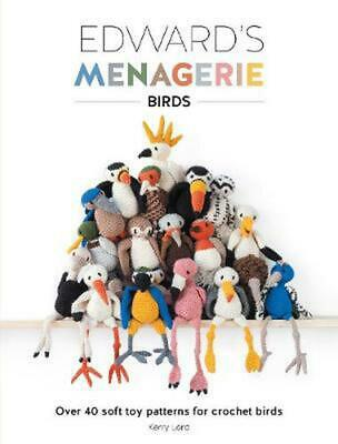 Edward's Menagerie: Birds: Over 40 Soft Toy Patterns for Crochet Birds by Kerry