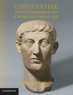 Constantine, Divine Emperor of the Christian Golden Age by Jonathan Bardill (Eng