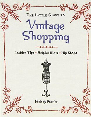 The Little Guide to Vintage Shopping: Insider Tips... by Melody Fortier Hardback