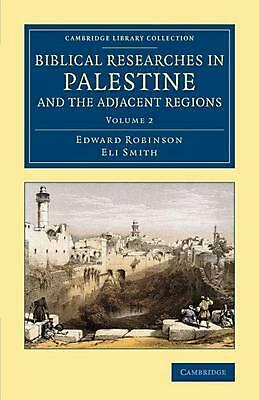 Biblical Researches in Palestine and the Adjacent Regions: A Journal of Travels