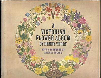 A Victorian Flower Album by Terry, Henry Hardback Book The Cheap Fast Free Post