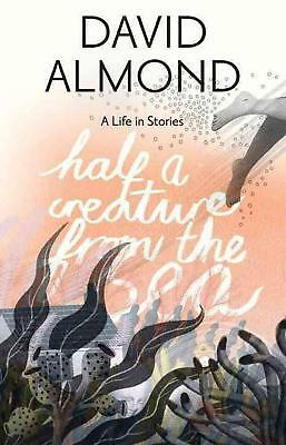 Half a Creature from the Sea: A Life in Stories by David Almond Hardcover Book (