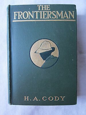 Old Antique Book The Frontiersman by H.A. Cody 1910 FC - GC