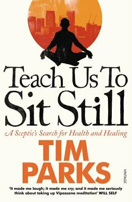 Teach Us to Sit Still: A Sceptic's Search for Health ... by Parks, Tim Paperback