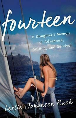 Fourteen: A Daughter S Memoir of Adventure, Sailing, and Survival by Leslie Joha