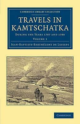 Travels in Kamtschatka: Volume 1: During the Years 1787 and 1788 by Jean-Baptist