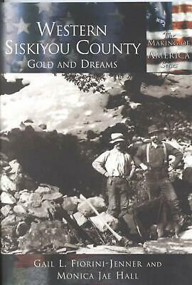Western Siskiyou County: Gold and Dreams by Gail Fiorini-Jenner (English) Paperb